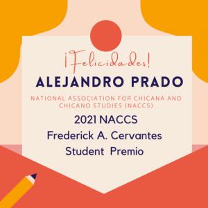 Alejandro Prado Receives the 2021 NACCS Frederick A. Cervantes Student Premio Award.